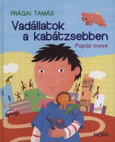 VADÁLLATOK A KABÁTZSEBBEN - PAPÁS MESE