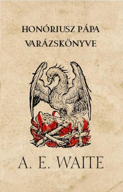 Arthur Edward Waite  (Szerk.) - Honóriusz pápa varázskönyve