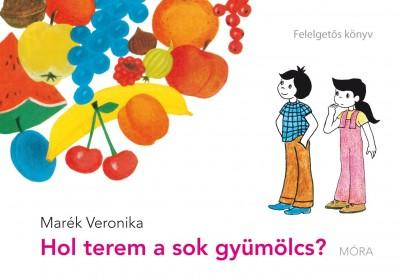 Marék Veronika - Hol terem a sok gyümölcs?