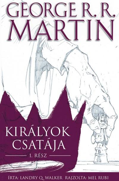 George R. R. Martin - Landry Q. Walker - Trónok harca: Királyok csatája I.