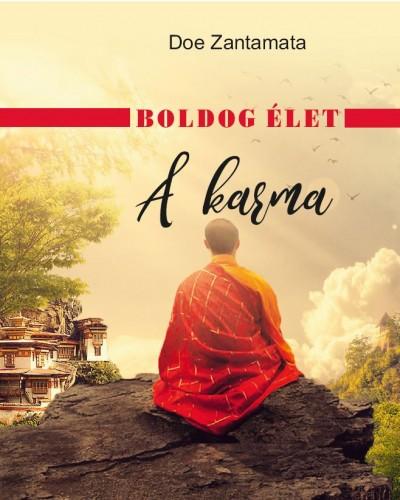 Doe Zantamata - Boldog élet - A karma
