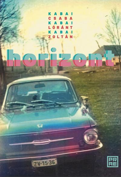 Kabai Zoltán - Kabai Csaba - Kabai Lóránt - Horizont