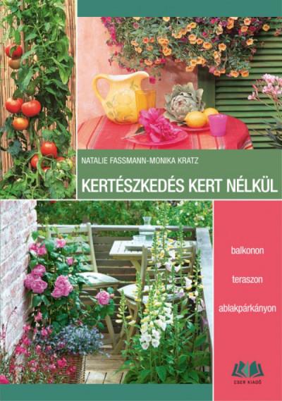 Natalie Fassmann - Monika Kratz - Kertészkedés kert nélkül