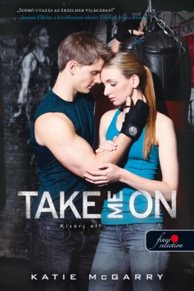 Katie Mcgarry - Take Me On - Kísérj el! (Feszülő húr 4.) - kemény kötés