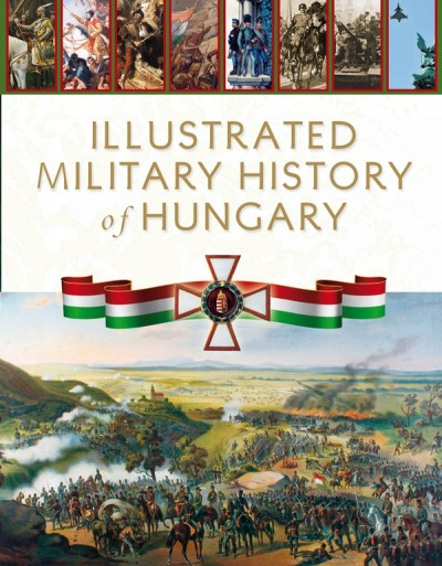 Hermann Róbert  (Szerk.) - Illustrated Military History of Hungary