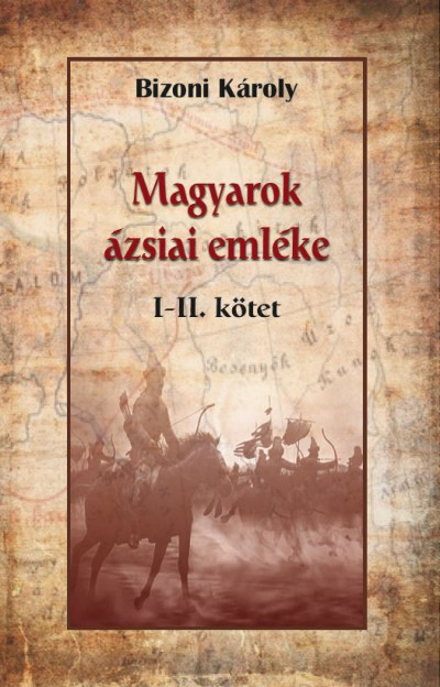 Bizoni Károly - Magyarok ázsiai emléke I-II.