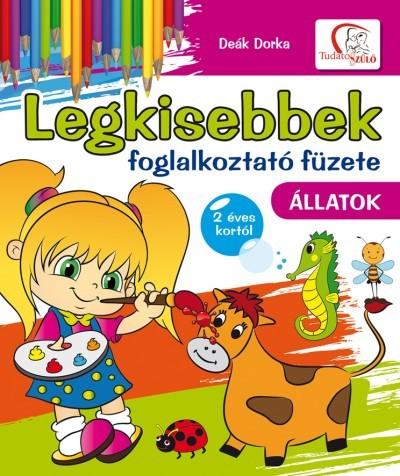 Deák Dorka  (Vál.) - Legkisebbek foglalkoztató füzete - Állatok