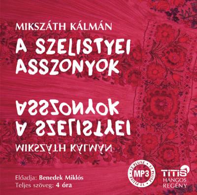 Mikszáth Kálmán - Benedek Miklós - A szelistyei asszonyok - Hangoskönyv