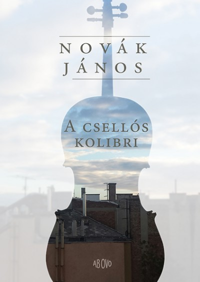 Novák János - Kapecz Zsuzsa  (Szerk.) - Pataki Judit  (Szerk.) - A csellós kolibri