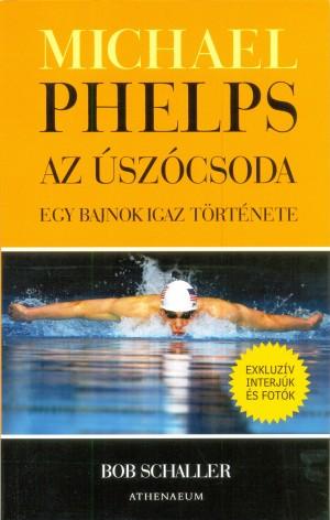 Bob Schaller - Michael Phelps, az �sz�csoda
