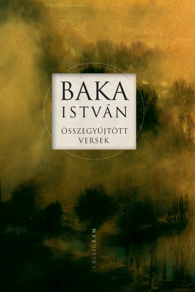 Baka István - Bombitz Attila  (Szerk.) - Összegyűjtött versek