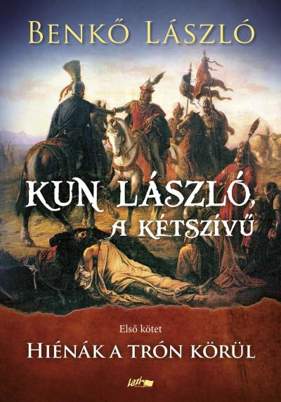 Benkő László - Kun László, a kétszívű - Első kötet