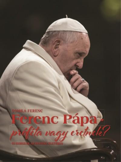Tomka Ferenc - Ferenc pápa - próféta vagy eretnek?