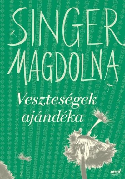 Singer Magdolna - Veszteségek ajándéka