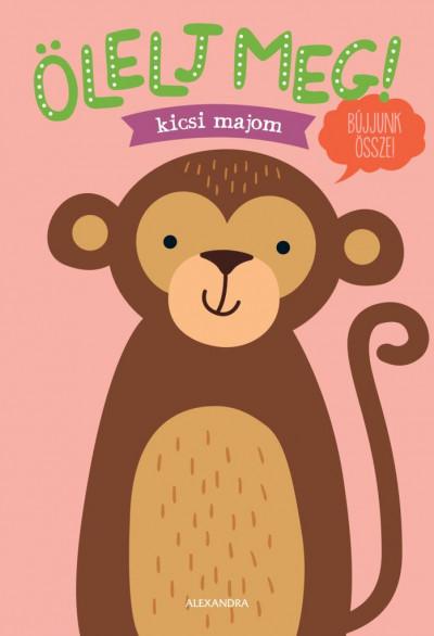 - Ölelj meg! - Kicsi majom
