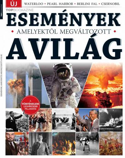 Brezvai Edit  (Szerk.) - Top Bookazine - Események, amelyektől megváltozott a világ