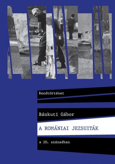 Bánkuti Gábor - A romániai jezsuiták a 20. században