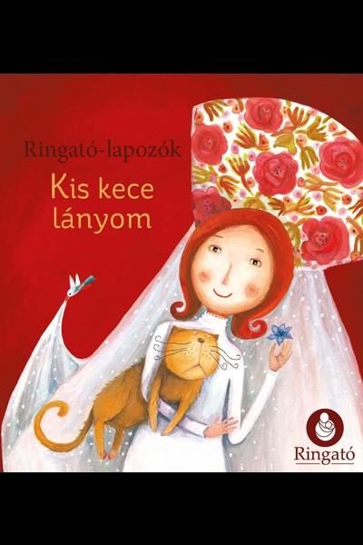 Gáll Viktória Emese  (Szerk.) - Kis kece lányom - Ringató-lapozók