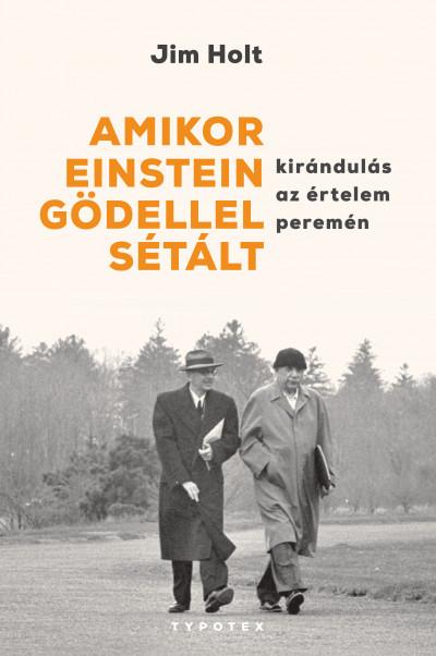 Jim Holt - Amikor Einstein Gödellel sétált
