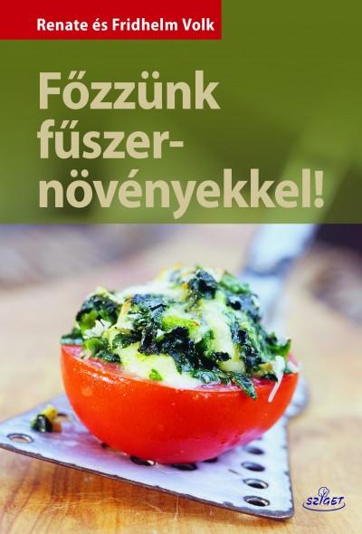 Fridhelm Volk - Renate Volk - Főzzünk fűszernövényekkel