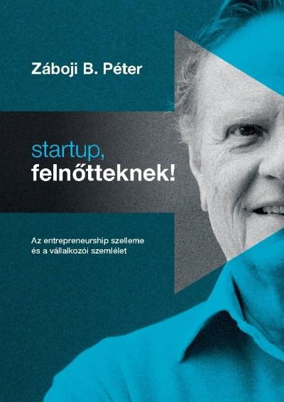 Záboji B. Péter - Startup, felnőtteknek!