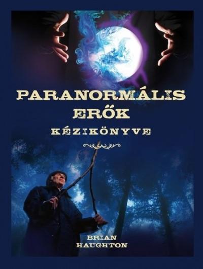 Brian Haughton - Paranormális erők kézikönyve