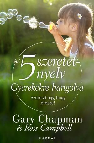 Ross Campbell - Gary Chapman - Az 5 szeretetnyelv:  Gyerekekre hangolva