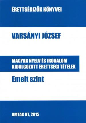 Vars�nyi J�zsef - Magyar nyelv �s irodalom kidolgozott �retts�gi t�telek - Emelt szint