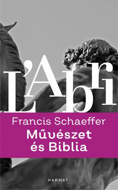 Francis August Schaeffer - Művészet és Biblia