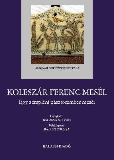 Bálint Zsuzsa  (Összeáll.) - Koleszár Ferenc mesél