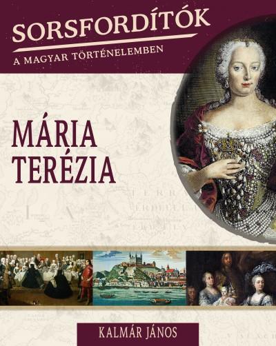 Kalmár János - Sorsfordítók a magyar történelemben - Mária Terézia