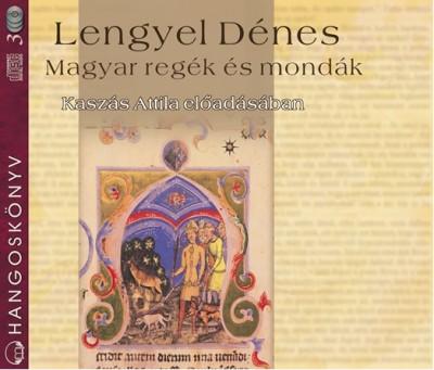Lengyel Dénes - Kaszás Attila - Magyar regék és mondák