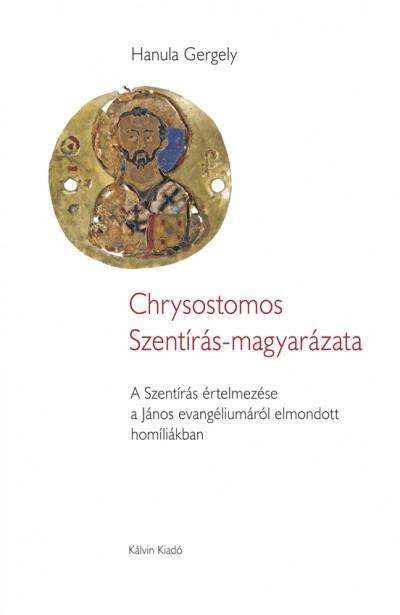 Hanula Gergely - Chrysostomos Szentírás-magyarázata