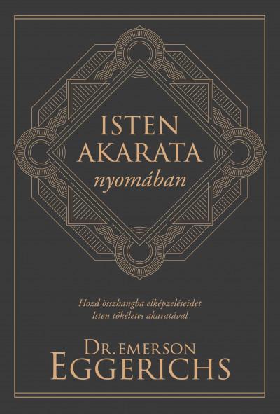 Dr. Emerson Eggerichs - Isten akarata nyomában