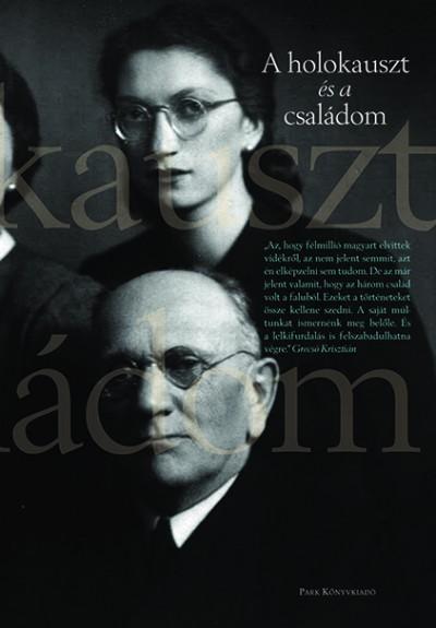 Fenyves Katalin  (Szerk.) - A holokauszt és a családom
