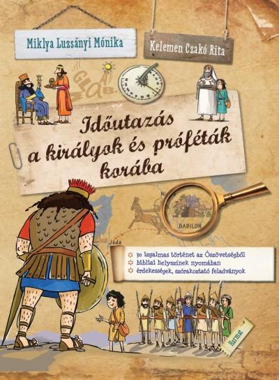 Miklya Luzsányi Mónika - Időutazás a királyok és próféták korába