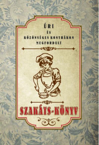 - Úri és közönséges konyhákon megfordult Szakáts-könyv