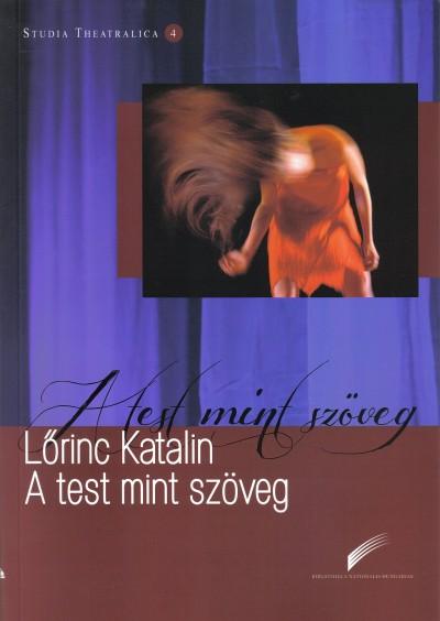 Lőrinc Katalin - Sirató Ildikó  (Szerk.) - A test mint szöveg