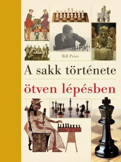 Bill Price - A sakk története ötven lépésben