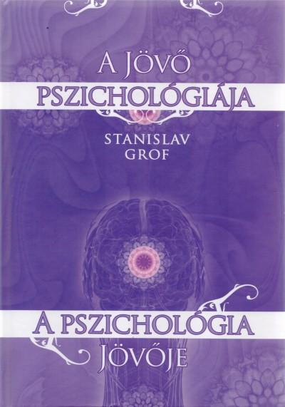 Grof Stanislav - A jövő pszichológiája - A pszichológia jövője