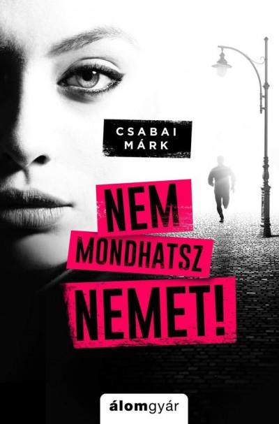 Csabai Márk - Nem mondhatsz nemet