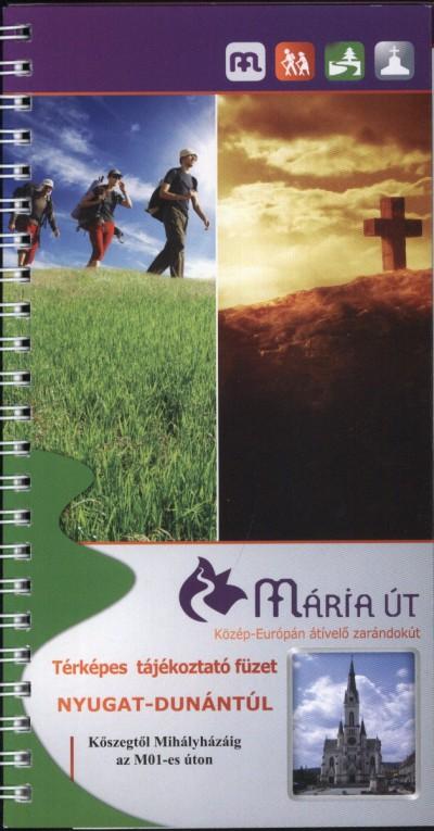 - Mária út - Nyugat-Dunántúl térképes tájékoztató füzet