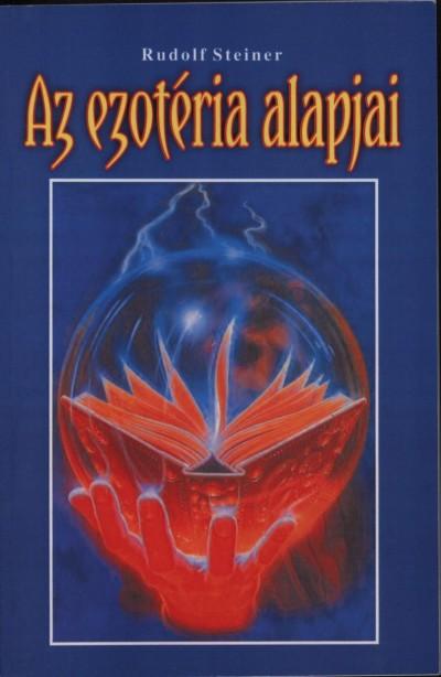 Rudolf Steiner - Az ezotéria alapjai