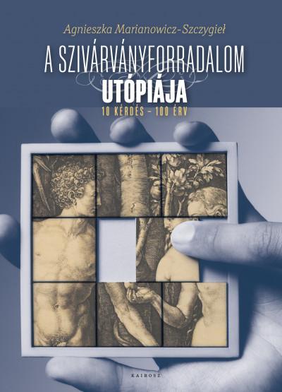 Agnieszka Marianowicz-Szczygiel - A szivárványforradalom utópiája