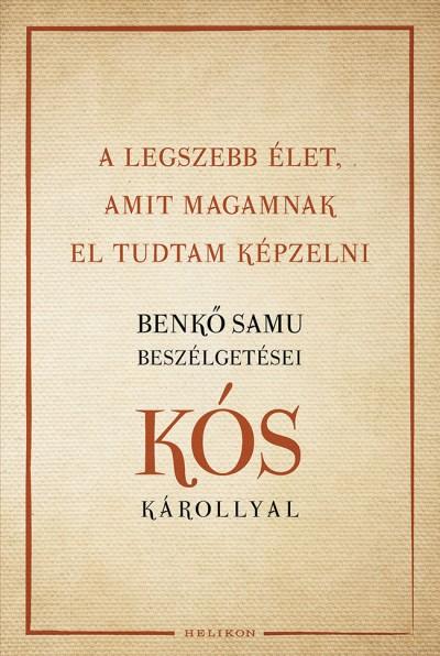 Kós Károly - A legszebb élet, amit magamnak el tudtam képzelni