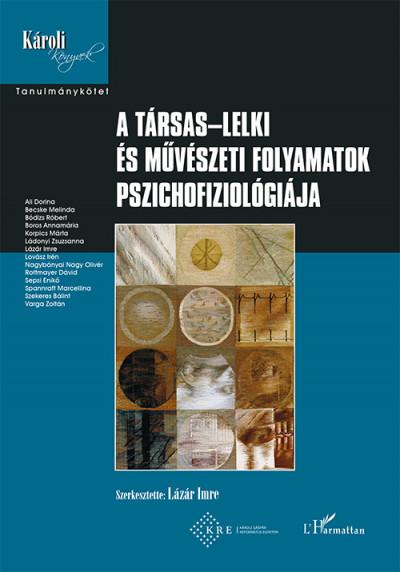 Lázár Imre  (Szerk.) - A társas-lelki és művészeti folyamatok pszichofiziológiája