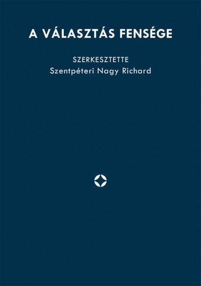 Szentpéteri Nagy Richard  (Szerk.) - A választás fensége