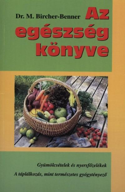 Dr. M. Birchner-Benner - Az egészség könyve - Gyümölcsételek és nyersfőzelékek