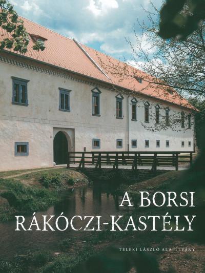 Diószegi László  (Szerk.) - Káldi Gyula  (Szerk.) - Kollár Tibor  (Szerk.) - A borsi Rákóczi-kastély