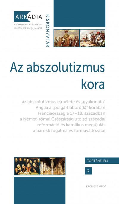 Dévényi Anna  (Szerk.) - Forgó András  (Szerk.) - Gőzsy Zoltán  (Szerk.) - Az abszolutizmus kora